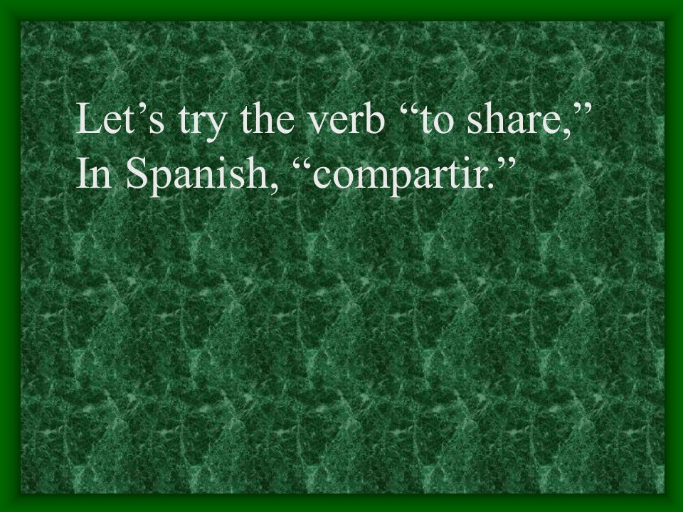 Let's try the verb to share,