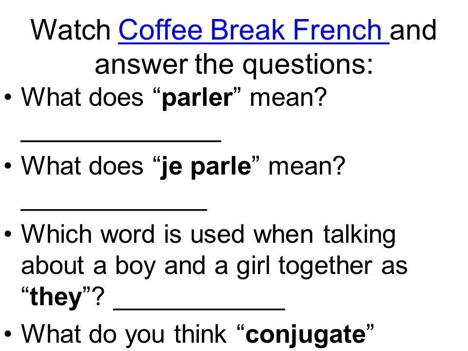 Watch Coffee Break French and answer the questions: