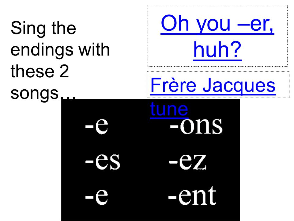 Oh you –er, huh Frère Jacques tune
