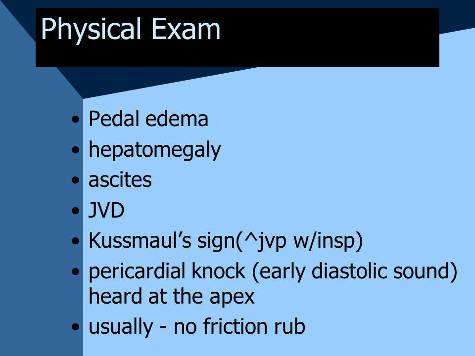 Physical Exam Pedal edema hepatomegaly ascites JVD