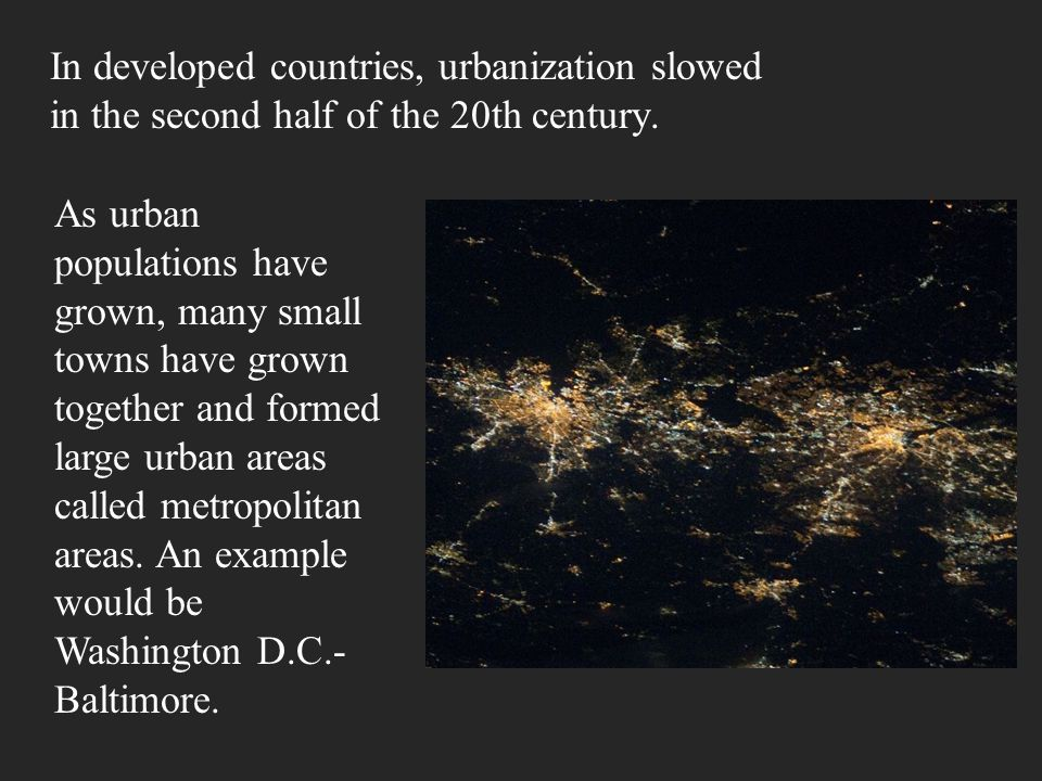 In developed countries, urbanization slowed in the second half of the 20th century.