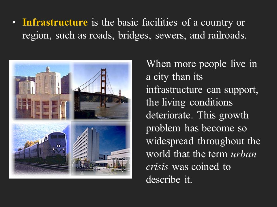 Infrastructure is the basic facilities of a country or region, such as roads, bridges, sewers, and railroads.