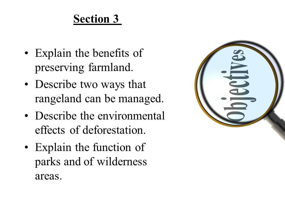 Section 3 Explain the benefits of preserving farmland. Describe two ways that rangeland can be managed.