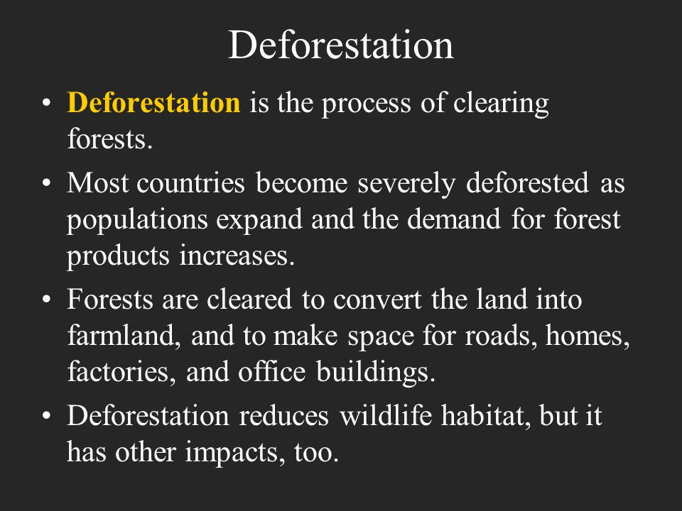 Deforestation Deforestation is the process of clearing forests.
