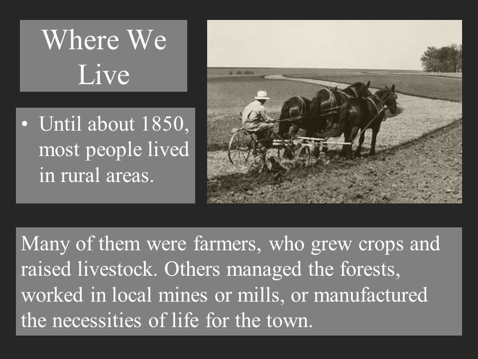 Where We Live Until about 1850, most people lived in rural areas.