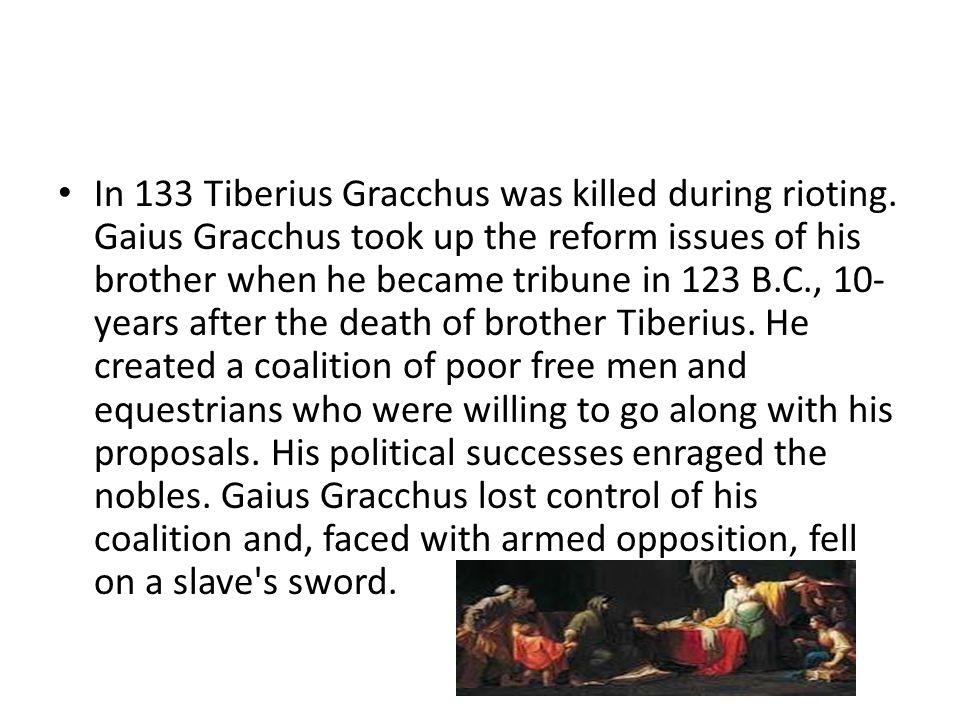 In 133 Tiberius Gracchus was killed during rioting