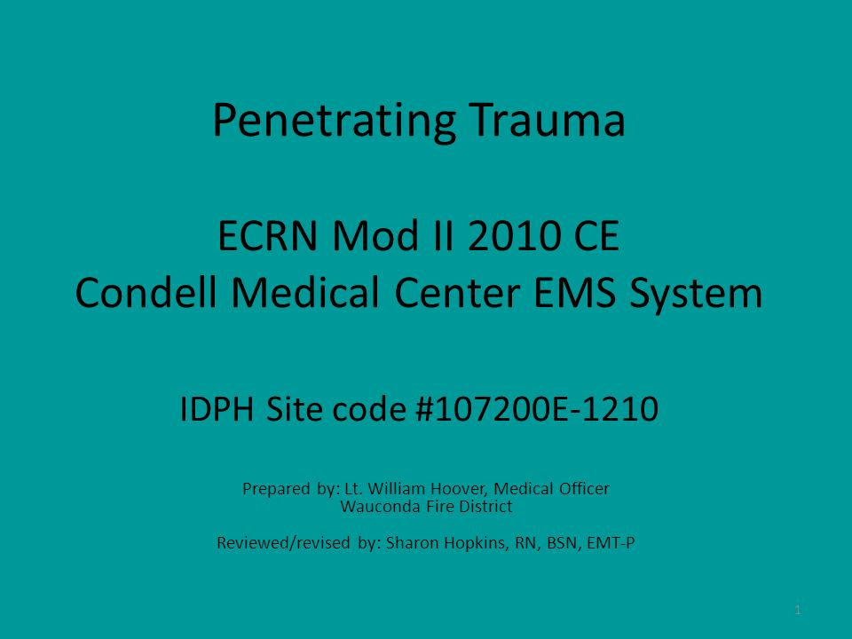 Penetrating Trauma ECRN Mod II 2010 CE Condell Medical Center EMS System IDPH Site code #107200E-1210