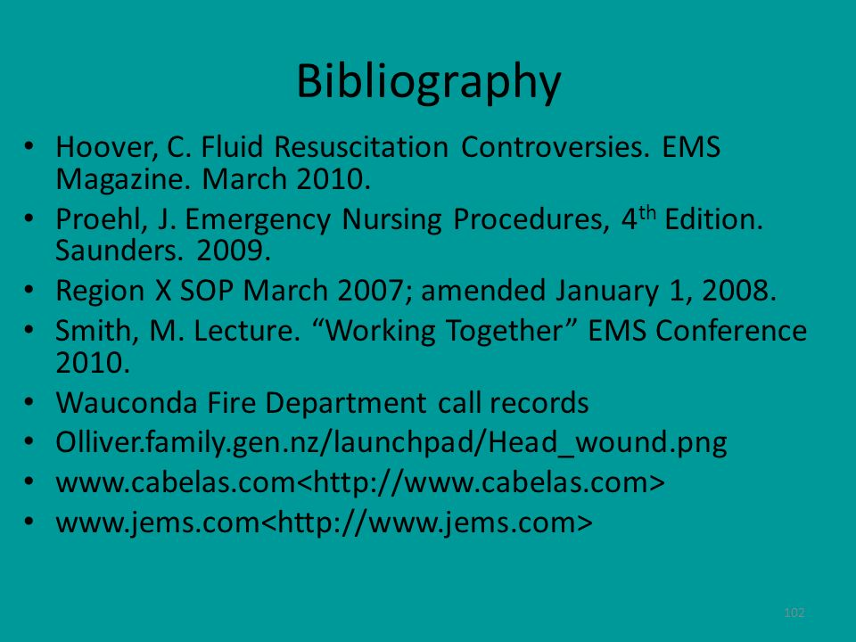 Bibliography Hoover, C. Fluid Resuscitation Controversies. EMS Magazine. March 2010.