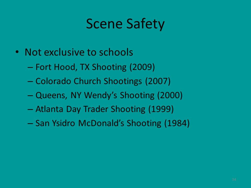 Scene Safety Not exclusive to schools Fort Hood, TX Shooting (2009)
