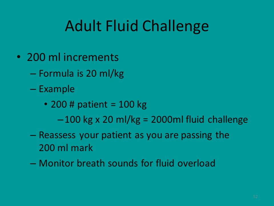 Adult Fluid Challenge 200 ml increments Formula is 20 ml/kg Example