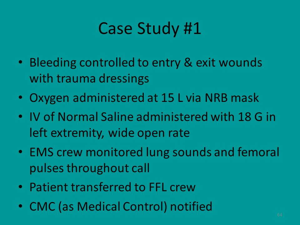 Case Study #1 Bleeding controlled to entry & exit wounds with trauma dressings. Oxygen administered at 15 L via NRB mask.