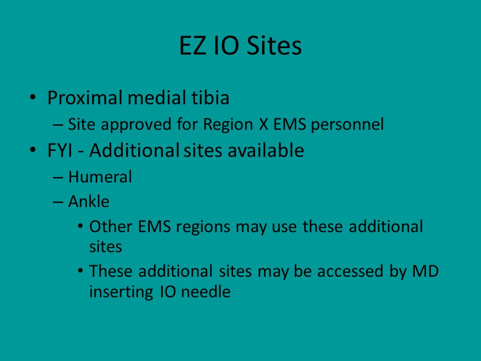 EZ IO Sites Proximal medial tibia FYI - Additional sites available