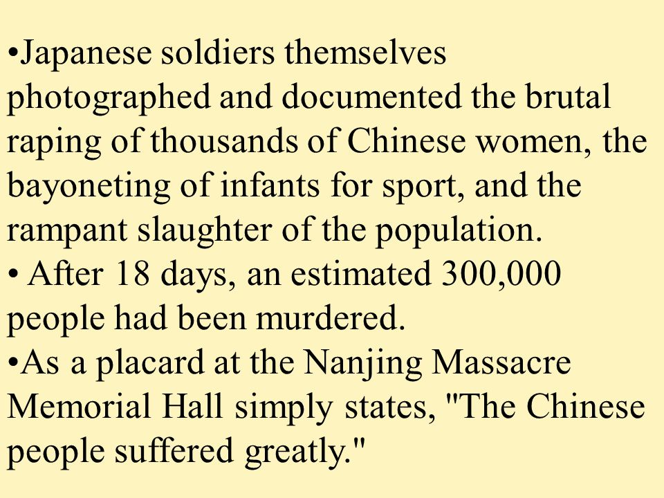 Japanese soldiers themselves photographed and documented the brutal raping of thousands of Chinese women, the bayoneting of infants for sport, and the rampant slaughter of the population.