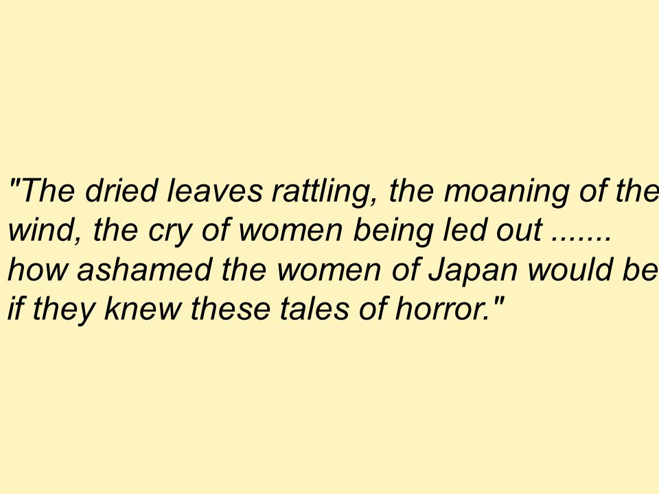 The dried leaves rattling, the moaning of the wind, the cry of women being led out .......