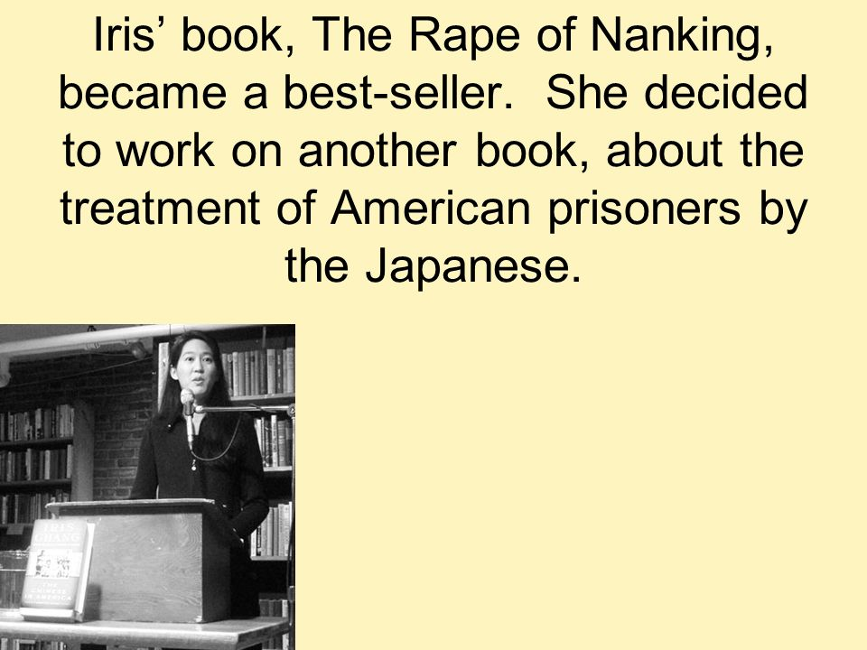 Iris' book, The Rape of Nanking, became a best-seller