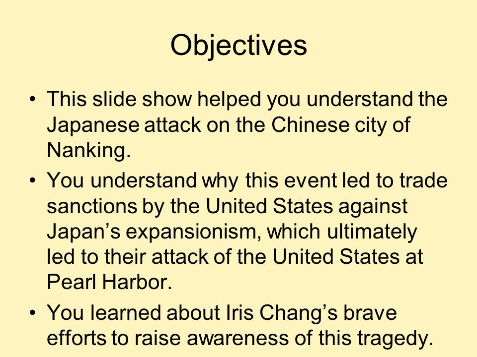Objectives This slide show helped you understand the Japanese attack on the Chinese city of Nanking.