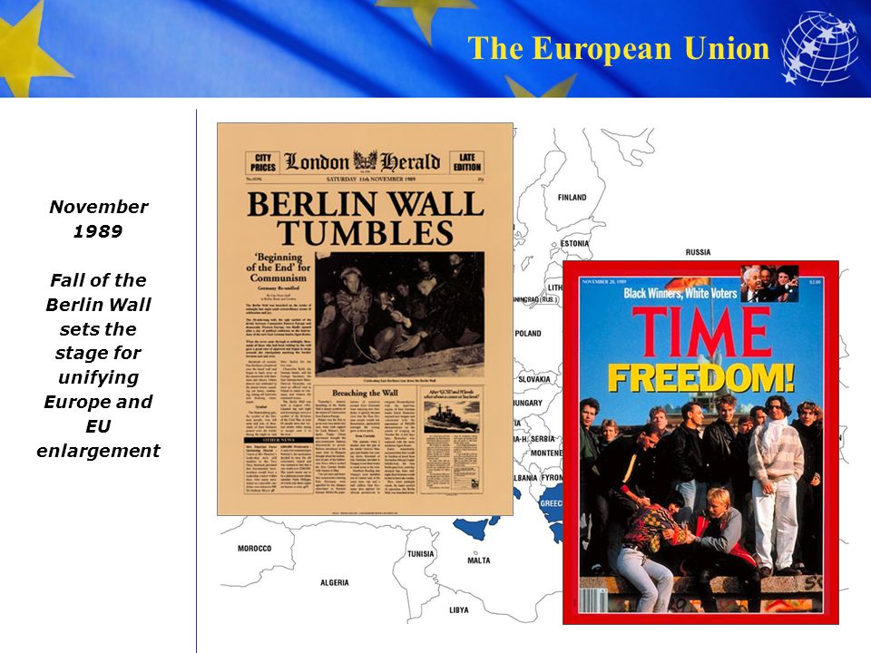 November 1989 Fall of the Berlin Wall sets the stage for unifying Europe and EU enlargement
