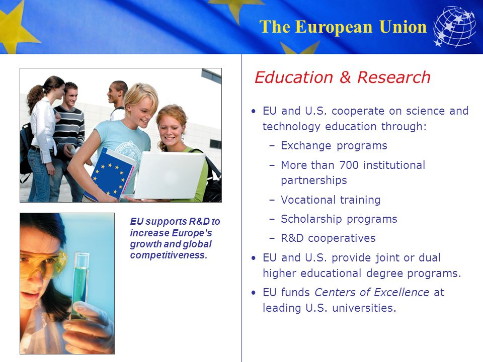 Education & Research EU and U.S. cooperate on science and technology education through: Exchange programs.