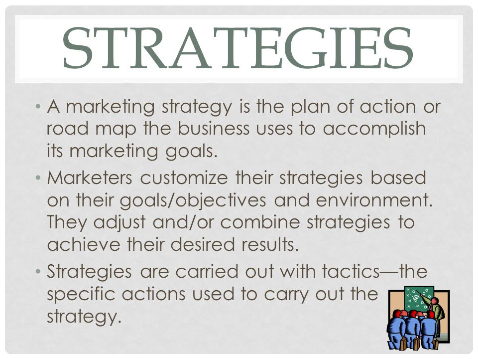 strategies A marketing strategy is the plan of action or road map the business uses to accomplish its marketing goals.