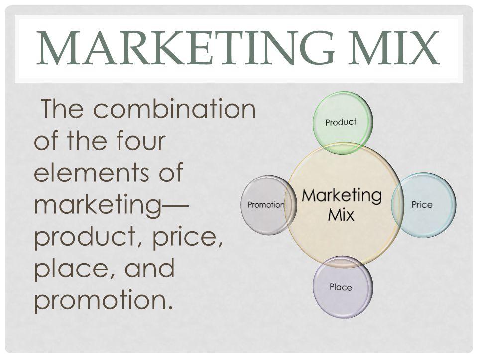 marketing mix Marketing Mix. Product. Price. Place. Promotion.