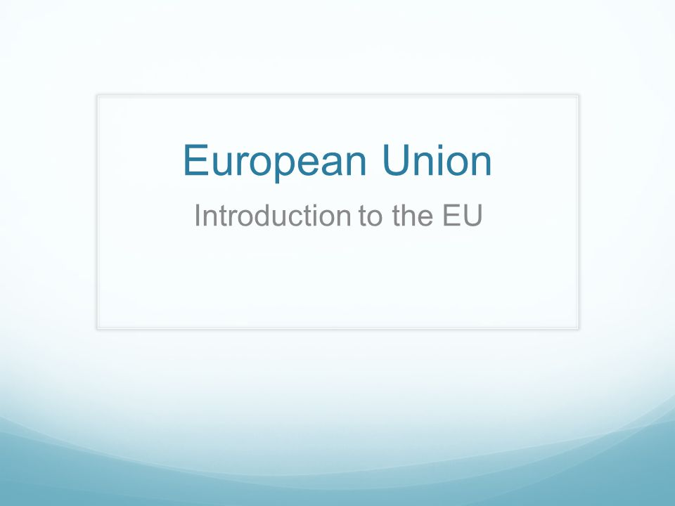 European Union Introduction to the EU