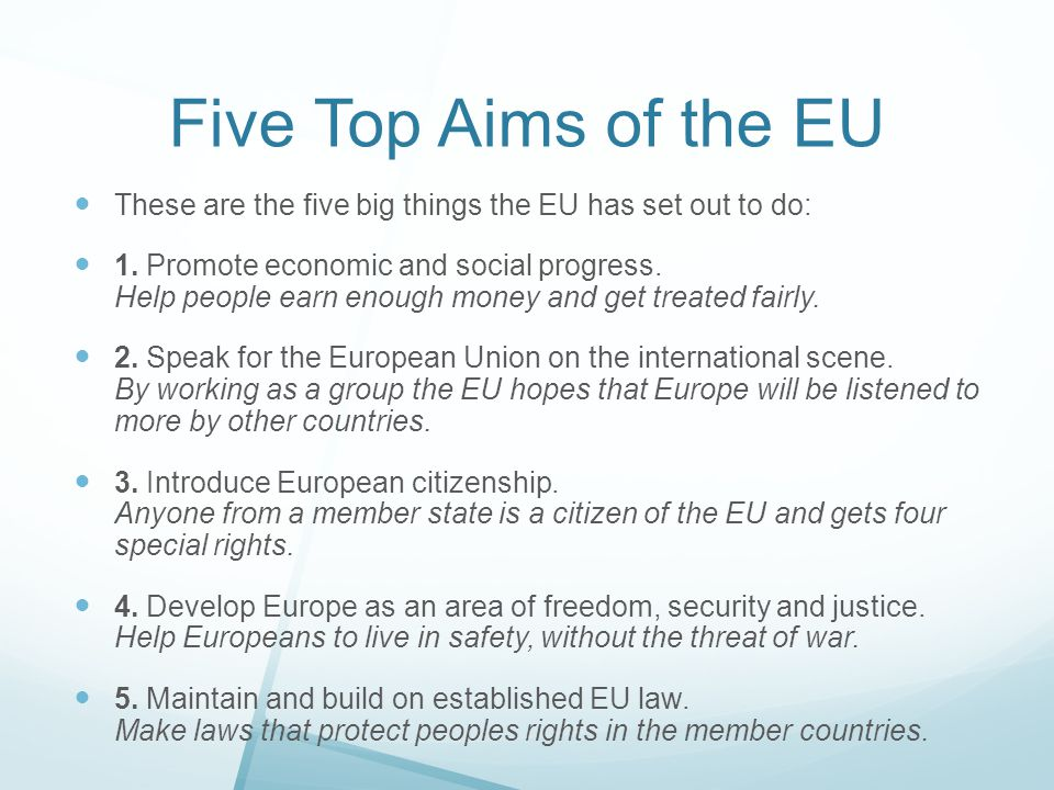 Five Top Aims of the EU These are the five big things the EU has set out to do: