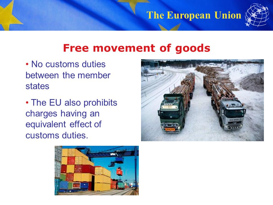 Free movement of goods No customs duties between the member states