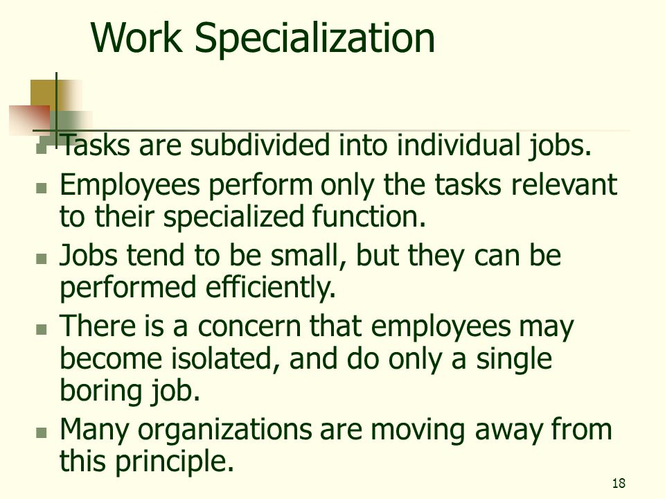 Work Specialization Tasks are subdivided into individual jobs.
