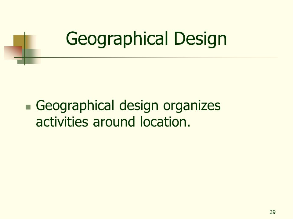 Geographical Design Geographical design organizes activities around location.