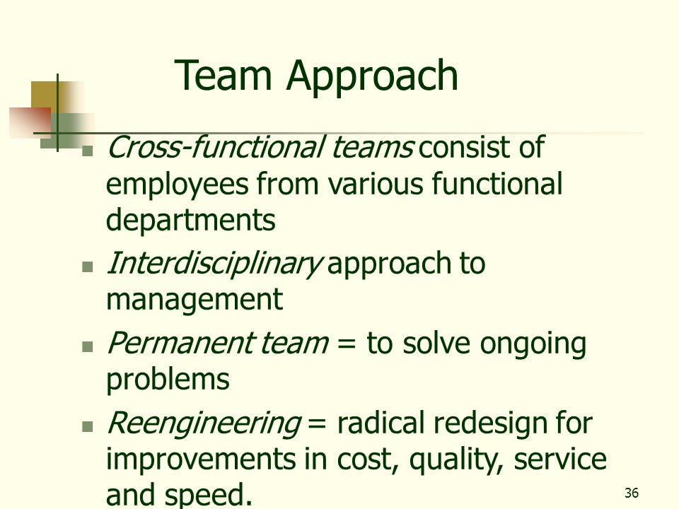 Team Approach Cross-functional teams consist of employees from various functional departments. Interdisciplinary approach to management.
