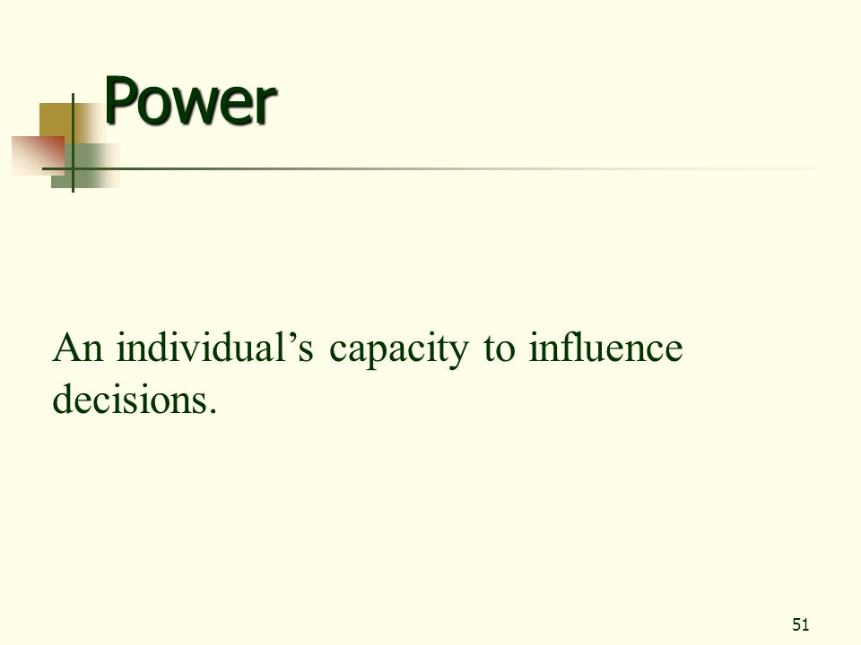 Power An individual's capacity to influence decisions.