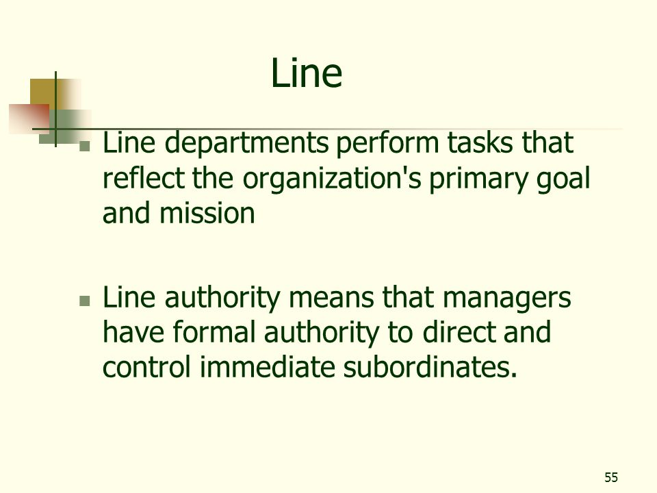 Line Line departments perform tasks that reflect the organization s primary goal and mission.