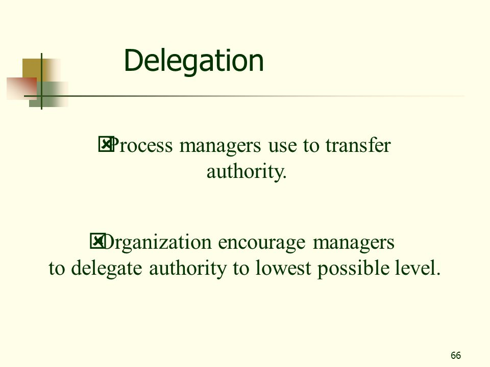 Delegation Process managers use to transfer authority.