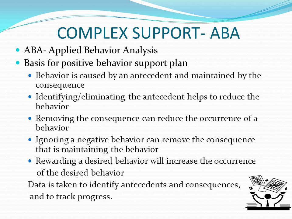 COMPLEX SUPPORT- ABA ABA- Applied Behavior Analysis