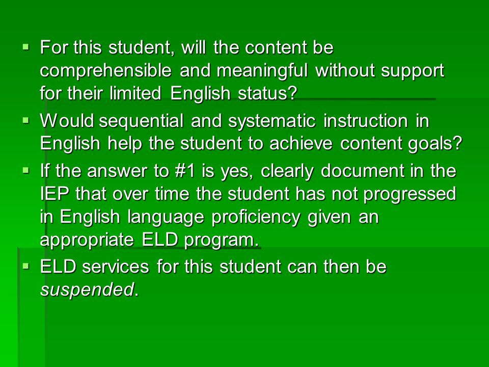 For this student, will the content be comprehensible and meaningful without support for their limited English status