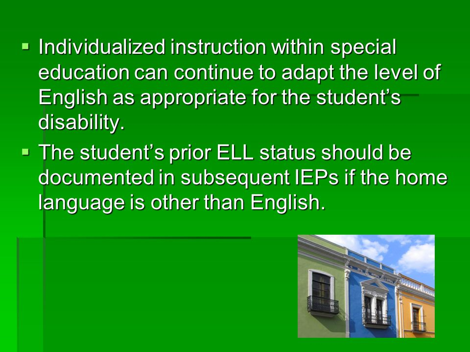 Individualized instruction within special education can continue to adapt the level of English as appropriate for the student's disability.