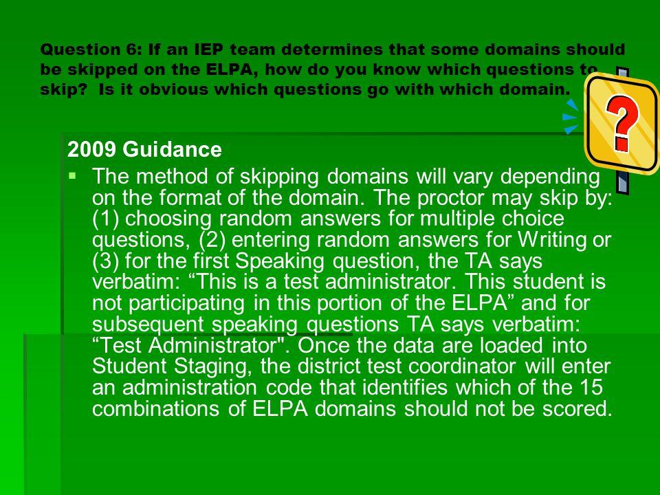 Question 6: If an IEP team determines that some domains should be skipped on the ELPA, how do you know which questions to skip Is it obvious which questions go with which domain.