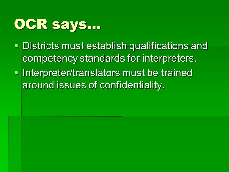 OCR says… Districts must establish qualifications and competency standards for interpreters.
