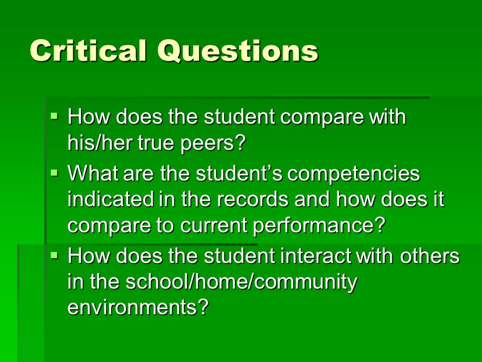 Critical Questions How does the student compare with his/her true peers