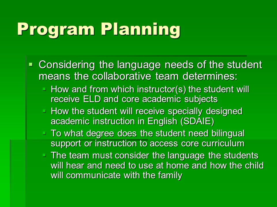 Program Planning Considering the language needs of the student means the collaborative team determines:
