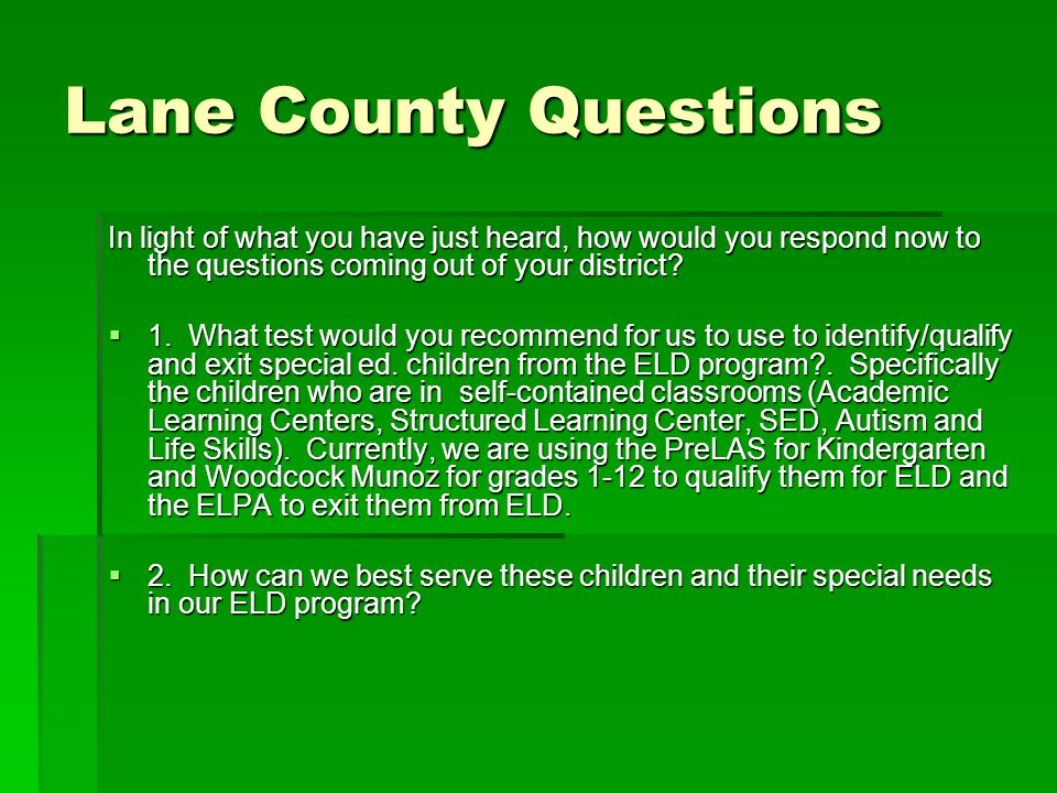 Lane County Questions In light of what you have just heard, how would you respond now to the questions coming out of your district