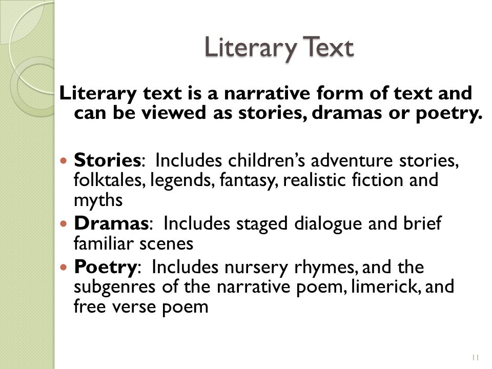 Literary Text Literary text is a narrative form of text and can be viewed as stories, dramas or poetry.
