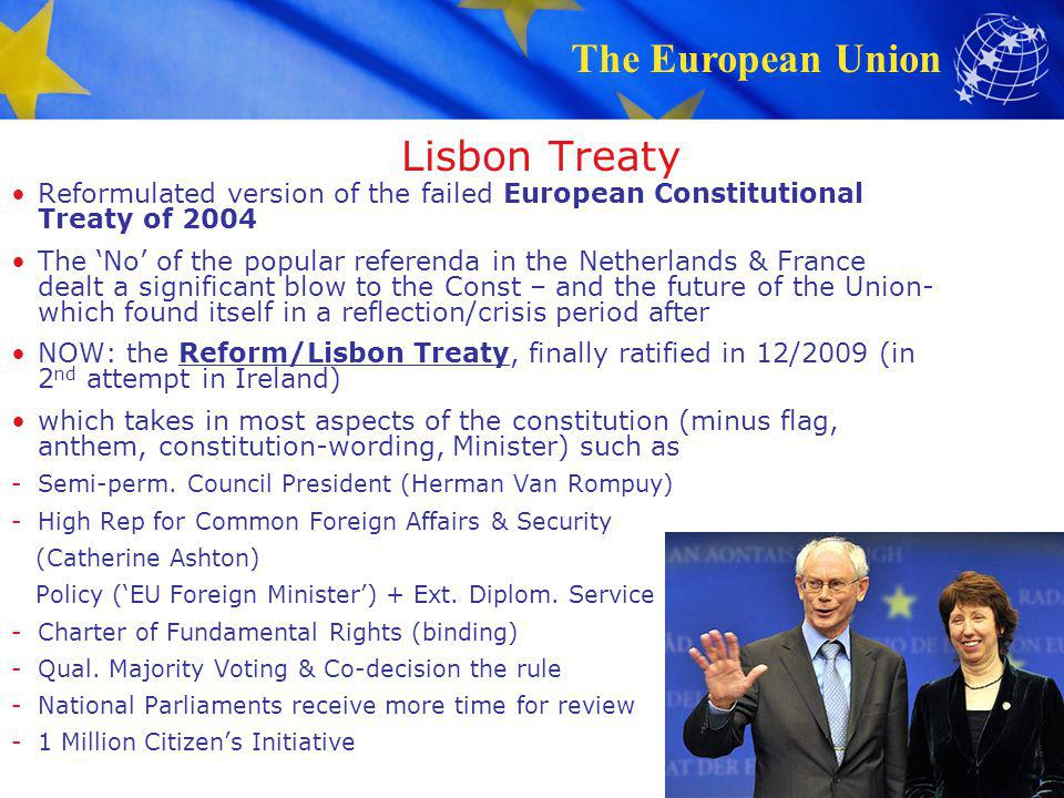 Lisbon Treaty Reformulated version of the failed European Constitutional Treaty of 2004.