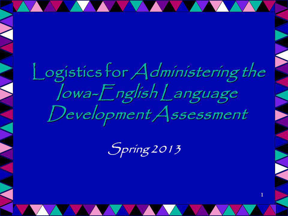 Logistics for Administering the Iowa-English Language Development Assessment