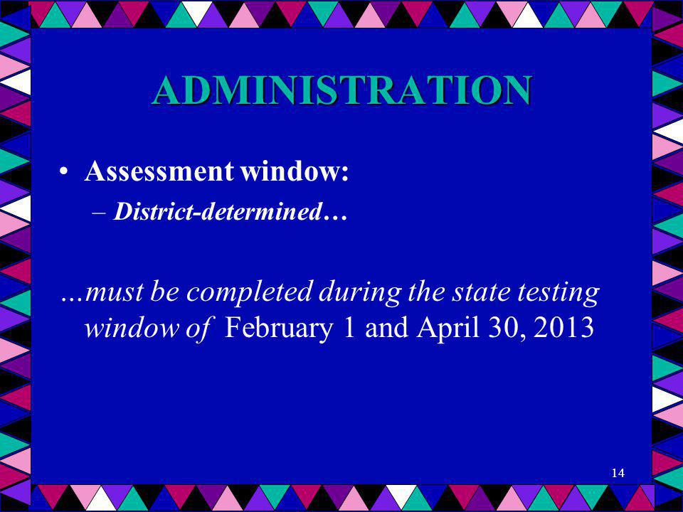 ADMINISTRATION Assessment window: