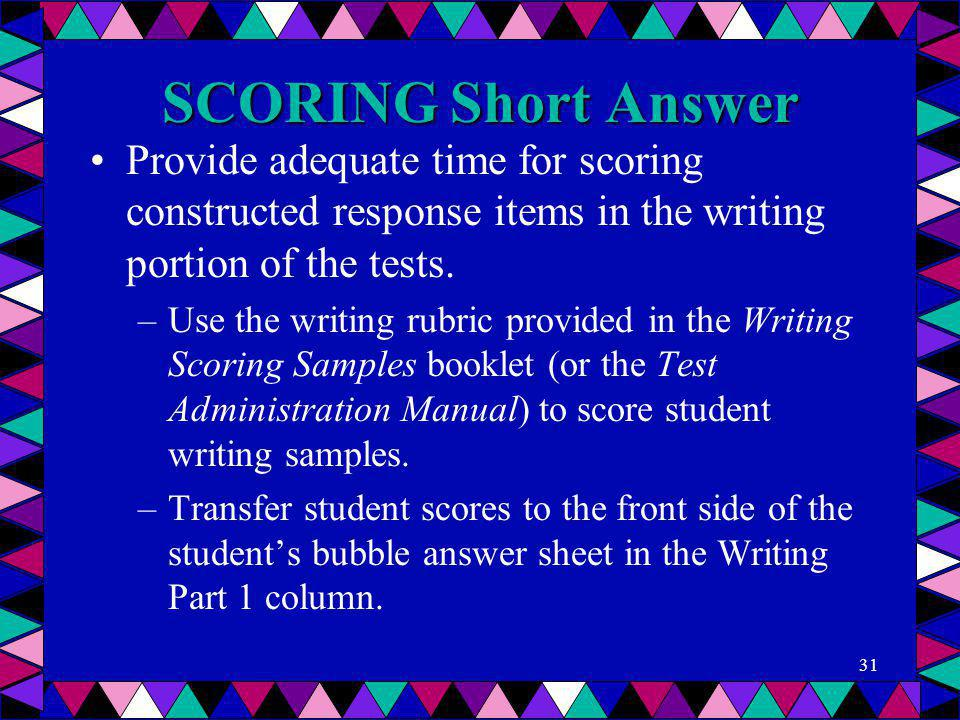 SCORING Short Answer Provide adequate time for scoring constructed response items in the writing portion of the tests.