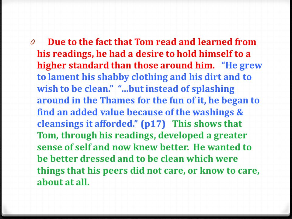 Due to the fact that Tom read and learned from his readings, he had a desire to hold himself to a higher standard than those around him.