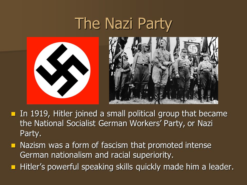 The Nazi Party In 1919, Hitler joined a small political group that became the National Socialist German Workers' Party, or Nazi Party.