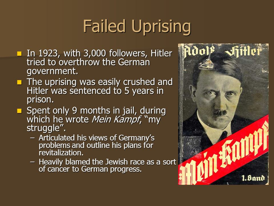 Failed Uprising In 1923, with 3,000 followers, Hitler tried to overthrow the German government.