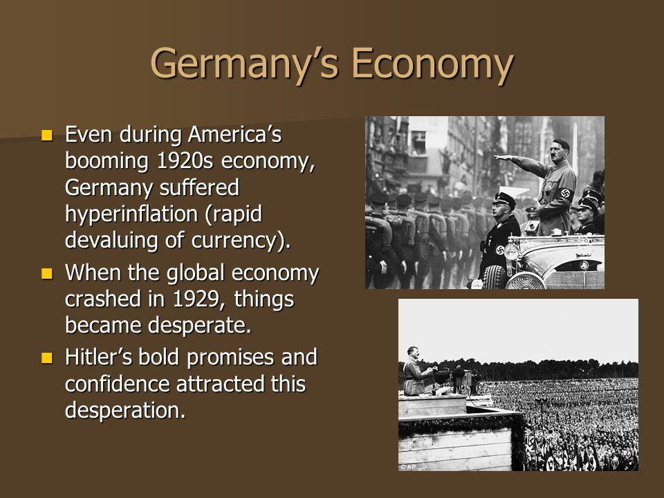 Germany's Economy Even during America's booming 1920s economy, Germany suffered hyperinflation (rapid devaluing of currency).